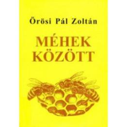 Örösi Pál Zoltán - Méhek között